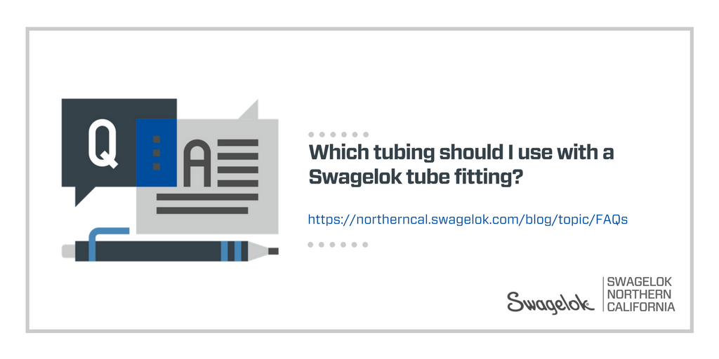 FAQ: Which tubing should I use with Swagelok tube fittings?