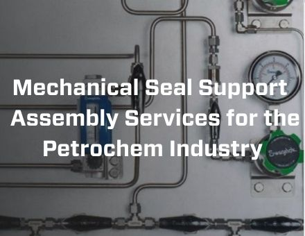 Mechanical-Seal-Support-Assembly-Services-for-the-Petrochem-Industry-440x340