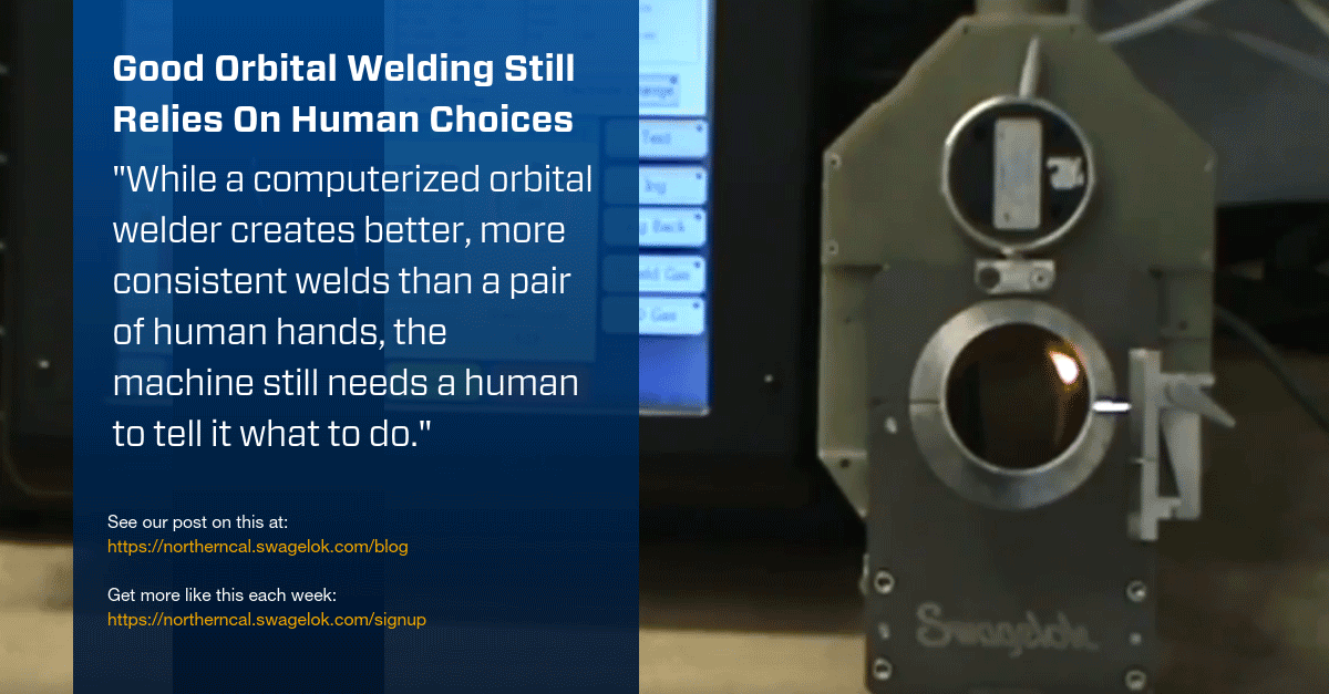 Good Orbital Welding Still Relies On Human Choices