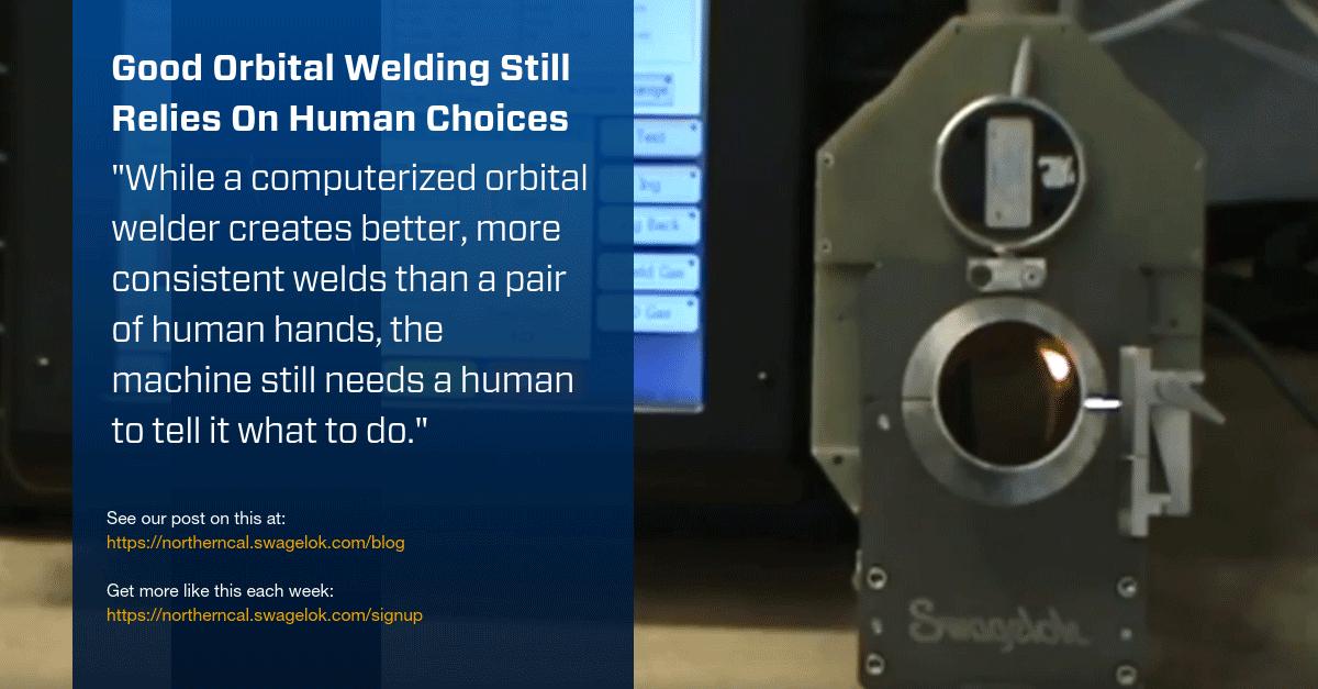 Good Orbital Welding Still Relies On Human Choices